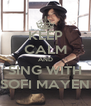 KEEP CALM AND SING WITH SOFI MAYEN - Personalised Poster A4 size