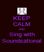 KEEP CALM AND Sing with Soundsational - Personalised Poster A4 size