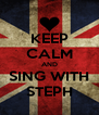 KEEP CALM AND SING WITH STEPH - Personalised Poster A4 size