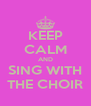 KEEP CALM AND SING WITH THE CHOIR - Personalised Poster A4 size