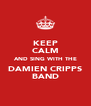KEEP CALM AND SING WITH THE DAMIEN CRIPPS BAND - Personalised Poster A4 size