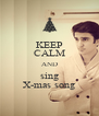 KEEP CALM AND sing X-mas song - Personalised Poster A4 size
