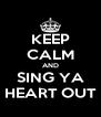 KEEP CALM AND SING YA HEART OUT - Personalised Poster A4 size