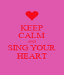KEEP CALM AND SING YOUR HEART - Personalised Poster A4 size
