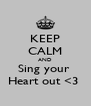 KEEP CALM AND Sing your  Heart out <3  - Personalised Poster A4 size