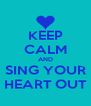 KEEP CALM AND SING YOUR HEART OUT - Personalised Poster A4 size