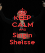 KEEP CALM AND Singin Sheisse - Personalised Poster A4 size