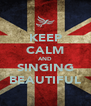 KEEP CALM AND SINGING BEAUTIFUL - Personalised Poster A4 size