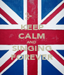 KEEP CALM AND SINGING FOREVER - Personalised Poster A4 size