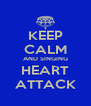 KEEP CALM AND SINGING HEART ATTACK - Personalised Poster A4 size