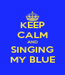 KEEP CALM AND SINGING MY BLUE - Personalised Poster A4 size