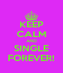 KEEP CALM AND SINGLE FOREVER! - Personalised Poster A4 size