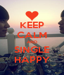 KEEP CALM AND SINGLE HAPPY - Personalised Poster A4 size