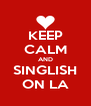 KEEP CALM AND SINGLISH ON LA - Personalised Poster A4 size