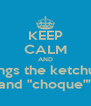 """KEEP CALM AND sings the ketchup and """"choque"""""""" - Personalised Poster A4 size"""