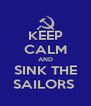 KEEP CALM AND SINK THE SAILORS  - Personalised Poster A4 size