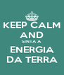 KEEP CALM AND SINTA A ENERGIA DA TERRA - Personalised Poster A4 size