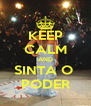 KEEP CALM AND SINTA O  PODER - Personalised Poster A4 size