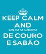 KEEP CALM AND SINTO O CHEIRO DE COURO E SABÃO - Personalised Poster A4 size