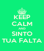 KEEP CALM AND  SINTO  TUA FALTA - Personalised Poster A4 size