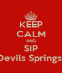 KEEP CALM AND SIP Devils Springs  - Personalised Poster A4 size