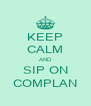 KEEP CALM AND SIP ON COMPLAN - Personalised Poster A4 size