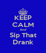 KEEP CALM And Sip That Drank - Personalised Poster A4 size