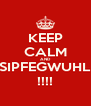 KEEP CALM AND SIPFEGWUHL !!!! - Personalised Poster A4 size