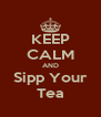 KEEP CALM AND Sipp Your Tea - Personalised Poster A4 size