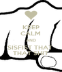 KEEP CALM AND SISFIST THAT  THAT SHIT - Personalised Poster A4 size
