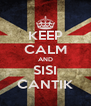 KEEP CALM AND SISI CANTIK - Personalised Poster A4 size