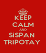 KEEP CALM AND SiSPAN  TRIPOTAY  - Personalised Poster A4 size