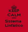 KEEP CALM AND Sistema  Linfático - Personalised Poster A4 size