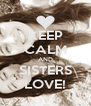 KEEP CALM AND SISTERS LOVE! - Personalised Poster A4 size