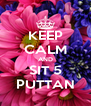 KEEP CALM AND SIT 5 PUTTAN - Personalised Poster A4 size
