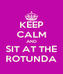 KEEP CALM AND SIT AT THE ROTUNDA - Personalised Poster A4 size