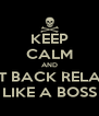 KEEP CALM AND SIT BACK RELAX LIKE A BOSS - Personalised Poster A4 size