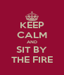 KEEP CALM AND SIT BY THE FIRE - Personalised Poster A4 size