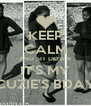 KEEP CALM AND SIT DOWN IT'S MY CUZIE'S BDAY - Personalised Poster A4 size