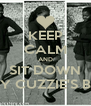 KEEP CALM AND SIT DOWN IT'S MY CUZZIE'S B-DAY - Personalised Poster A4 size