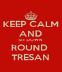 KEEP CALM AND SIT DOWN  ROUND  TRESAN - Personalised Poster A4 size