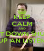 KEEP CALM AND SIT DOWN SHUT UP AN LISTEN - Personalised Poster A4 size