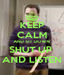 KEEP CALM AND SIT DOWN SHUT UP  AND LISTEN - Personalised Poster A4 size