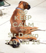 KEEP CALM AND Sit Down Tau jau 25 - Personalised Poster A4 size