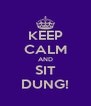 KEEP CALM AND SIT DUNG! - Personalised Poster A4 size