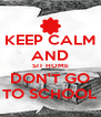 KEEP CALM AND SIT HOME DON'T GO TO SCHOOL - Personalised Poster A4 size