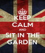 KEEP CALM AND SIT IN THE GARDEN - Personalised Poster A4 size