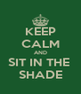 KEEP CALM AND SIT IN THE  SHADE - Personalised Poster A4 size