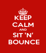 KEEP CALM AND SIT 'N'  BOUNCE - Personalised Poster A4 size