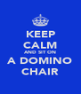 KEEP CALM AND SIT ON A DOMINO CHAIR - Personalised Poster A4 size